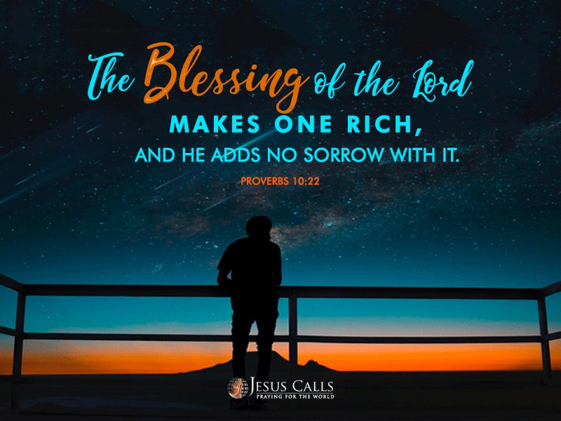The blessing of the Lord makes one rich, And He adds no sorrow with it.