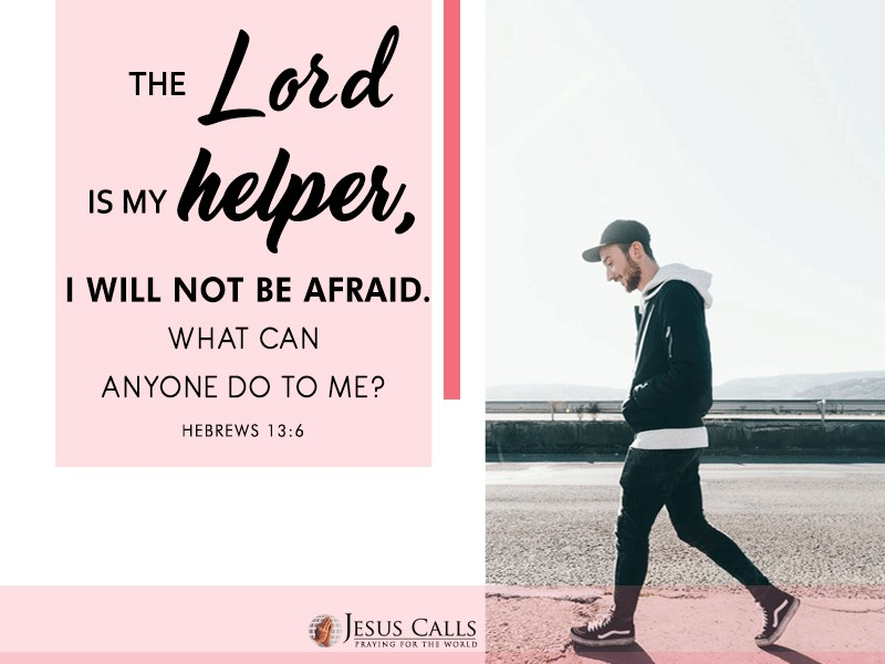 """The Lord is my helper,I will not be afraid.What can anyone do to me?"""