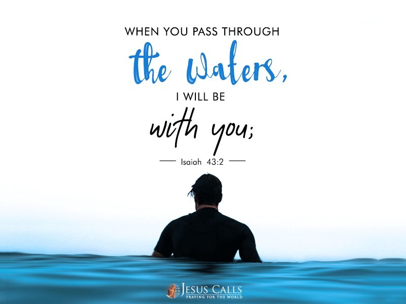 When you pass through the waters,I will be with you;