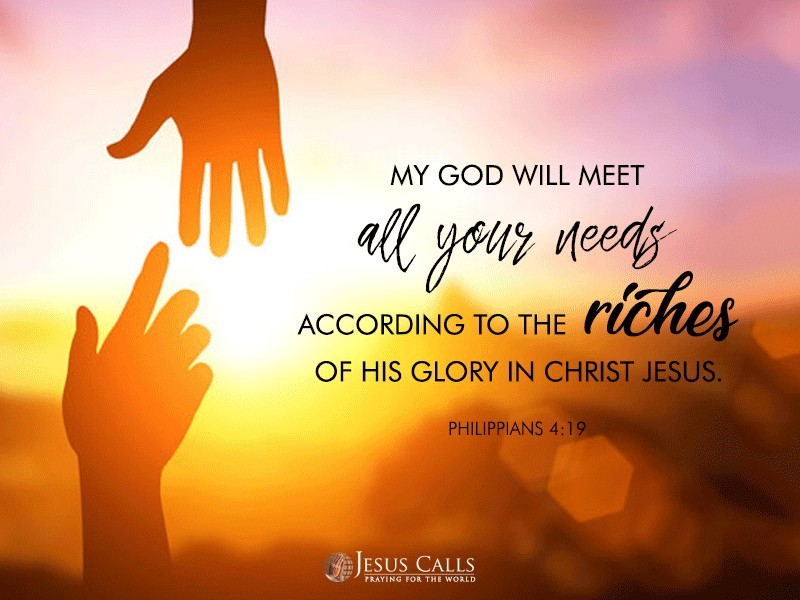 My God will meet all your needs according to the riches of his glory in Christ Jesus.