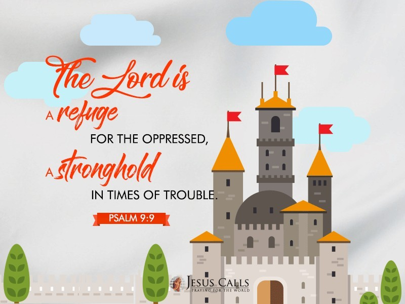 The Lord is a refuge for the oppressed, a stronghold in times of trouble.