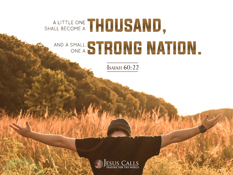 A little one shall become a thousand, And a small one a strong nation.