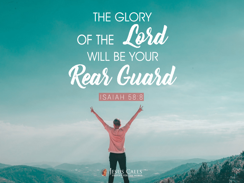 The glory of the Lord will be your rear guard.
