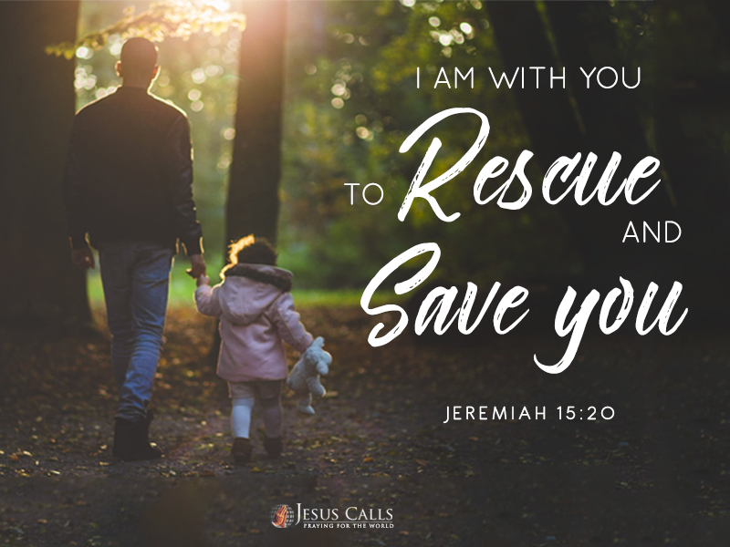 I am with you to rescue and save you.