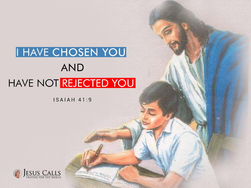 I have chosen you and have not rejected you.