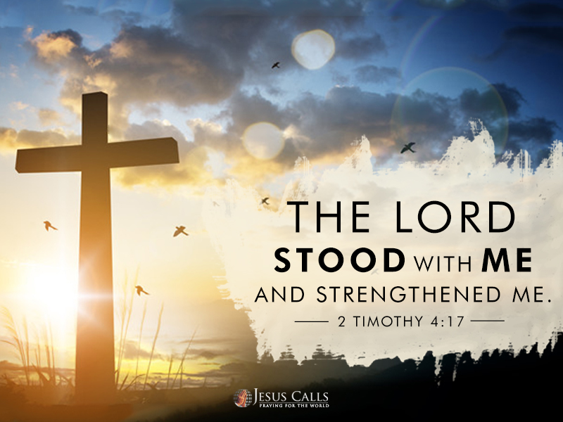 The Lord stood with me and strengthened me.