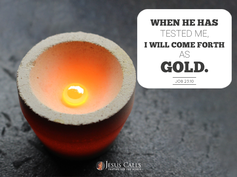 When He has tested me, I will come forth as gold.