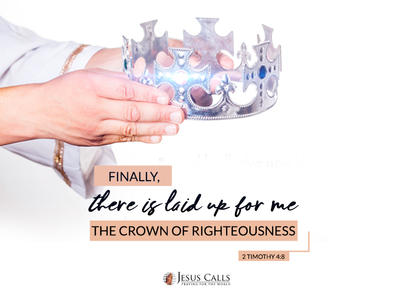 Finally, there is laid up for me the Crown of righteousness