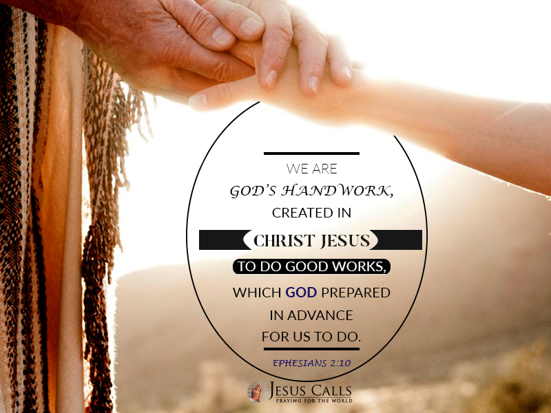 We are God's handwork, created in Christ Jesus to do good works, which God prepared in advance for us to do.