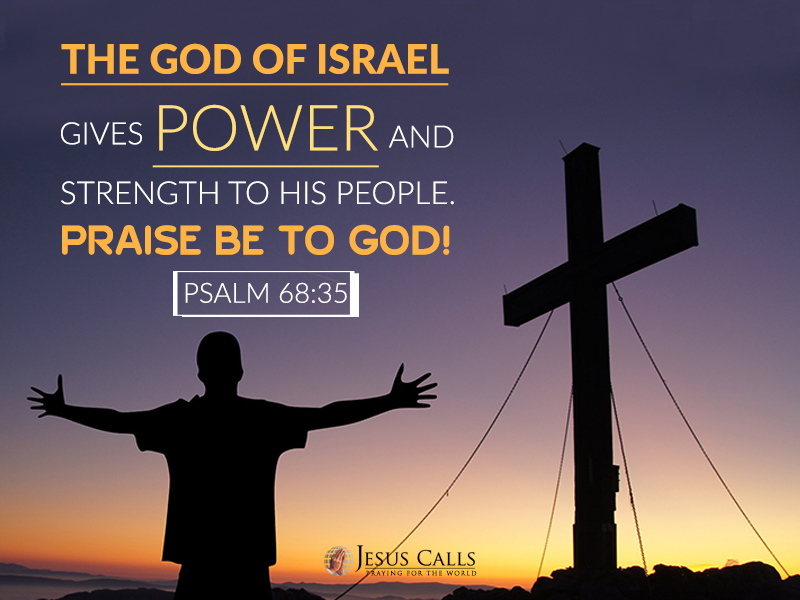 The God of Israel gives power and strength to his people. Praise be to God!