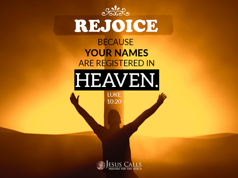 Rejoice because your names are registered in heaven.