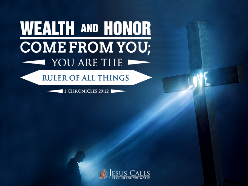Wealth and honor come from you; you are the ruler of all things.