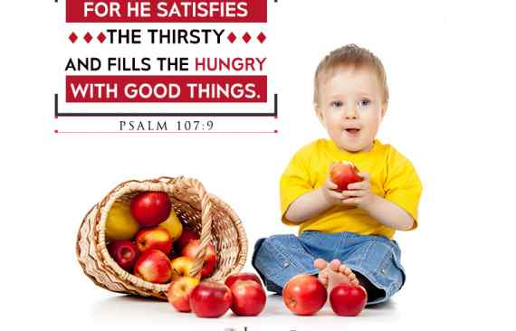 For he satisfies the thirsty and fills the hungry with good things.